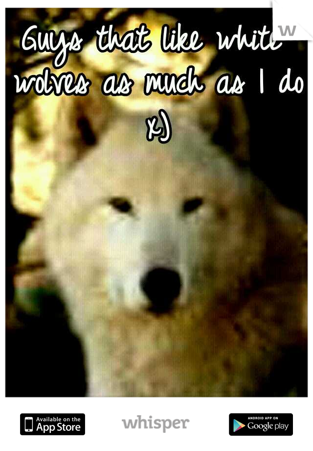 Guys that like white wolves as much as I do x)
