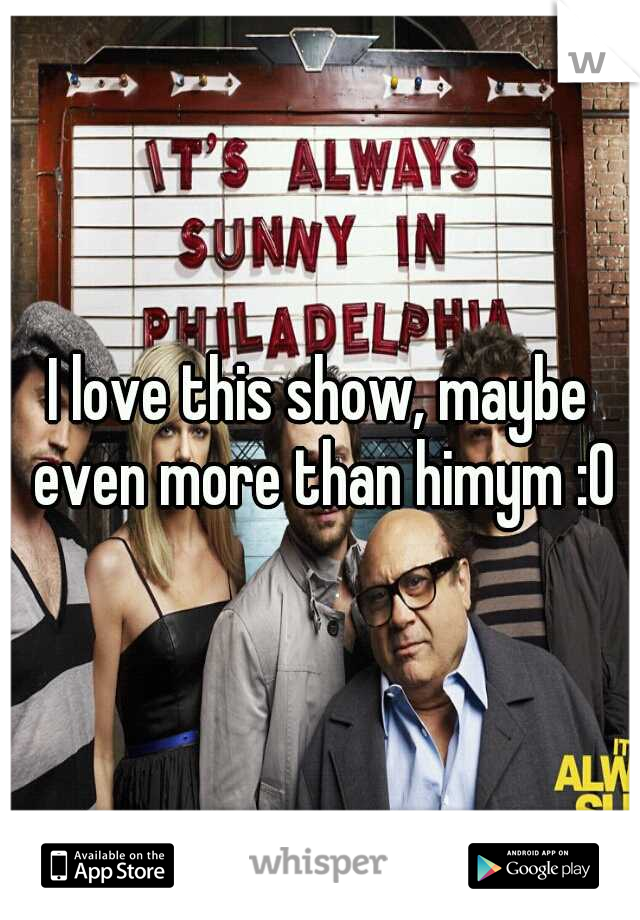 I love this show, maybe even more than himym :0