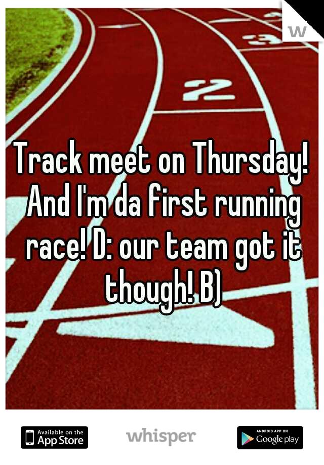 Track meet on Thursday! And I'm da first running race! D: our team got it though! B)