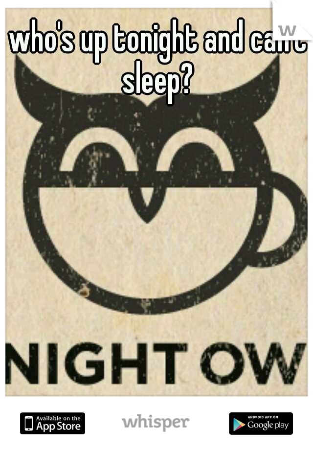 who's up tonight and can't sleep?