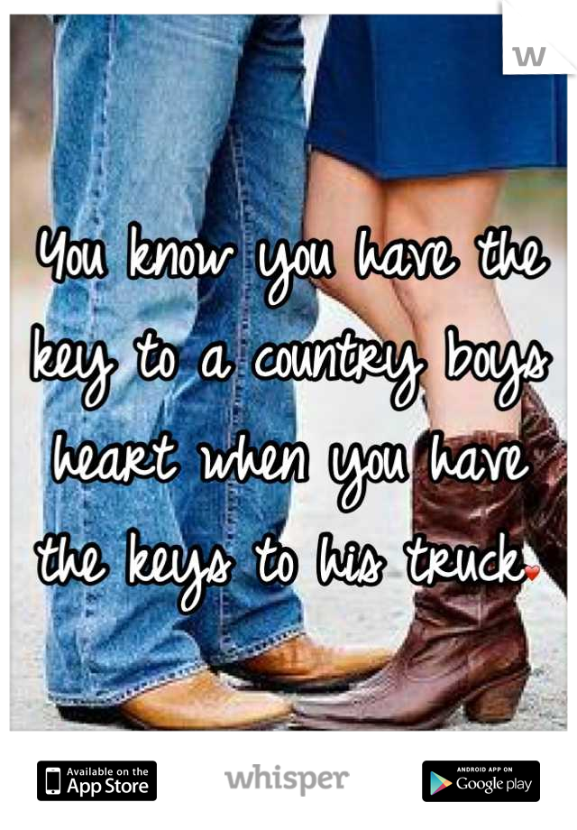 You know you have the key to a country boys heart when you have the keys to his truck❤