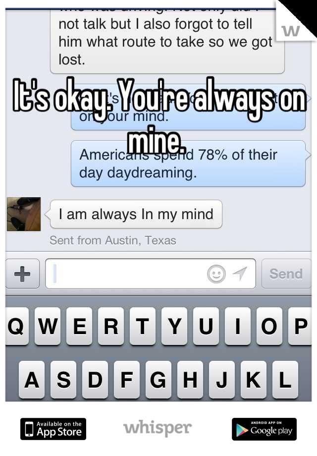 It's okay. You're always on mine.