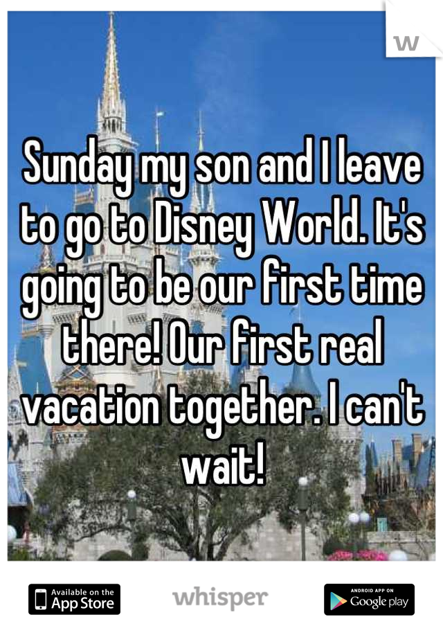 Sunday my son and I leave to go to Disney World. It's going to be our first time there! Our first real vacation together. I can't wait!