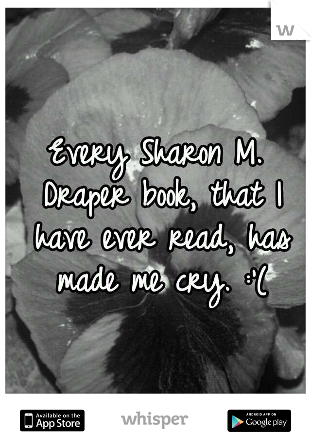 Every Sharon M. Draper book, that I have ever read, has made me cry. :'(