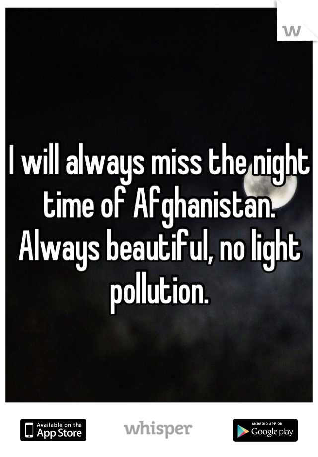 I will always miss the night time of Afghanistan. Always beautiful, no light pollution.