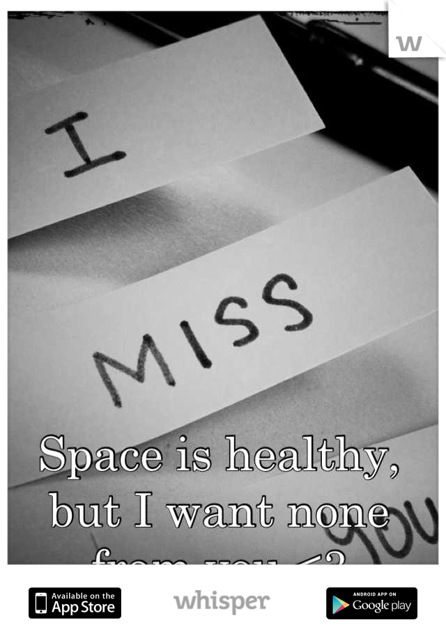 Space is healthy, but I want none from you <3