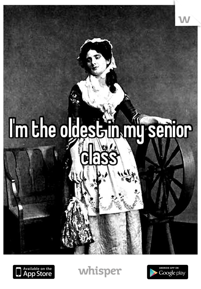 I'm the oldest in my senior class