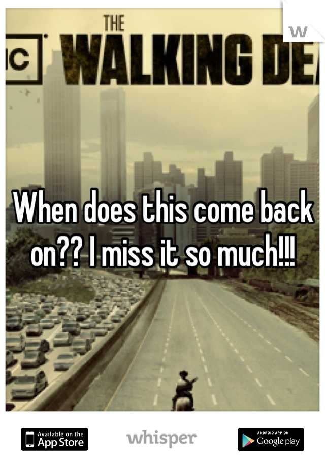 When does this come back on?? I miss it so much!!!