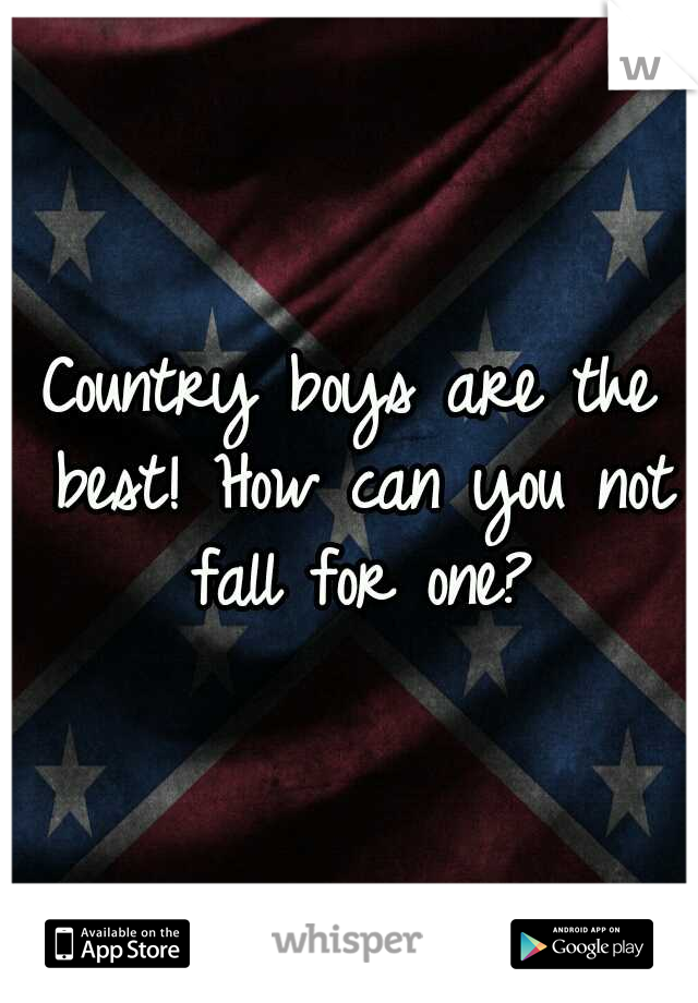 Country boys are the best! How can you not fall for one?
