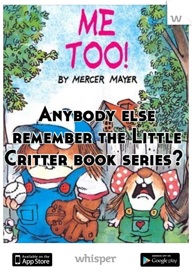Anybody else remember the Little Critter book series?