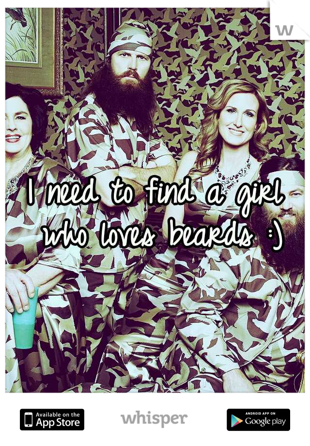 I need to find a girl who loves beards :)