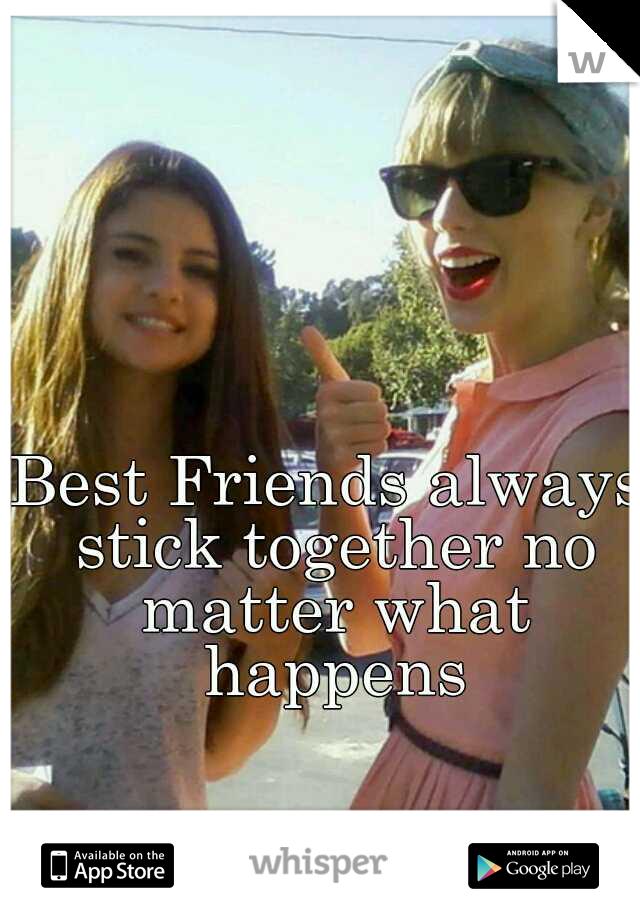 Best Friends always stick together no matter what happens