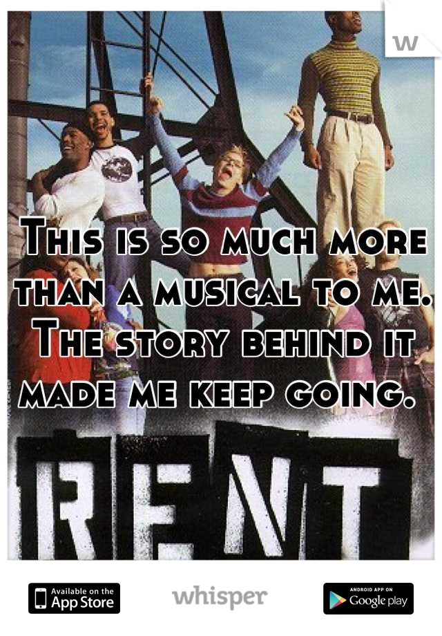 This is so much more than a musical to me. The story behind it made me keep going.