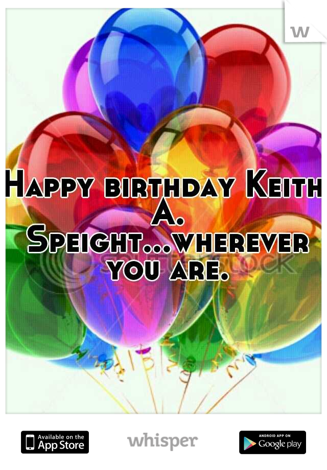Happy birthday Keith A. Speight...wherever you are.