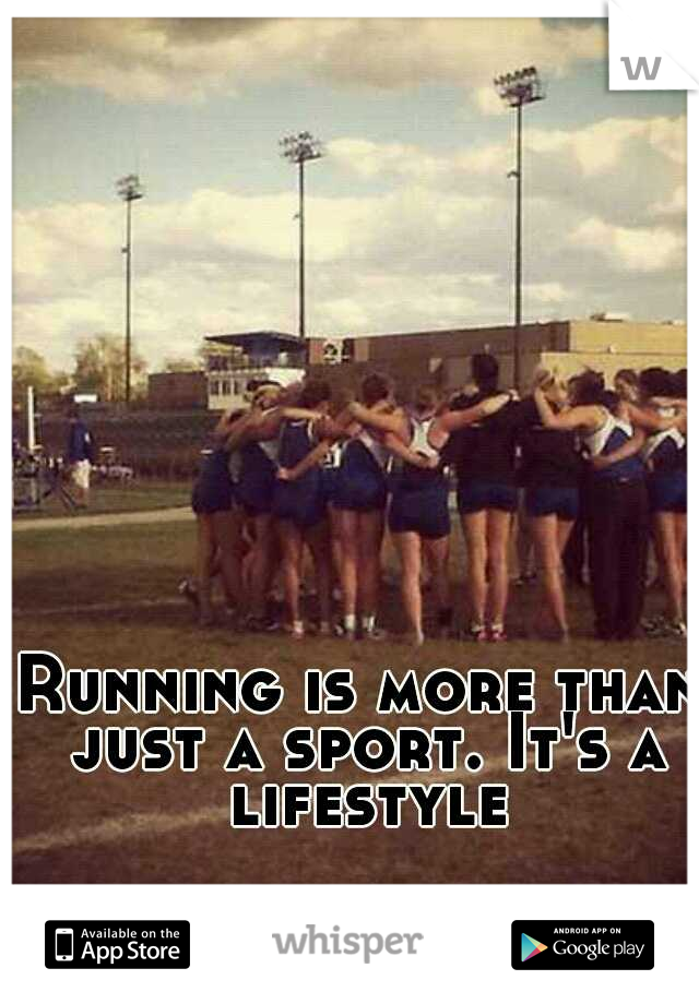 Running is more than just a sport. It's a lifestyle