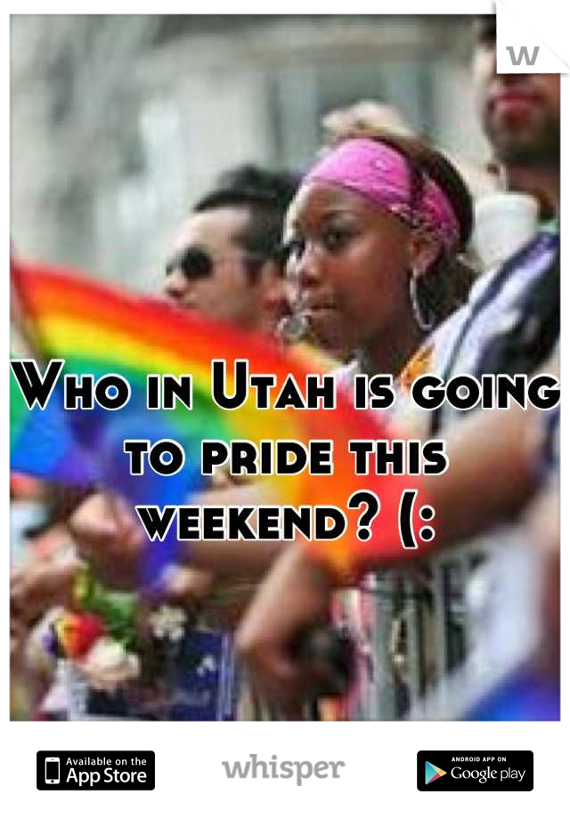 Who in Utah is going to pride this weekend? (: