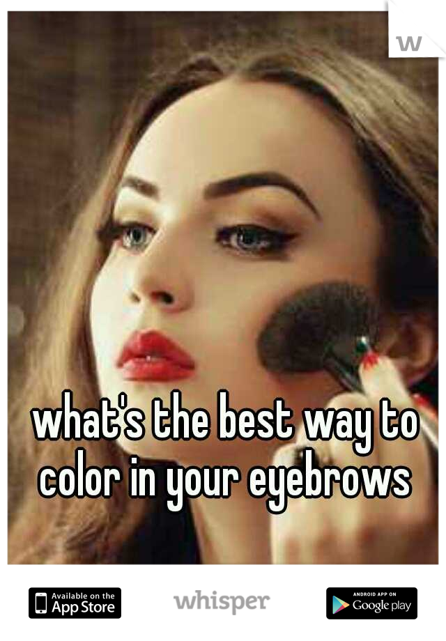 what's the best way to color in your eyebrows