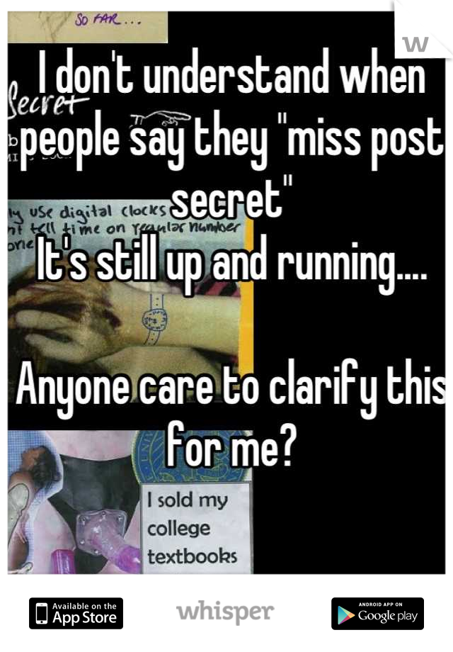 """I don't understand when people say they """"miss post secret"""" It's still up and running....  Anyone care to clarify this for me?"""