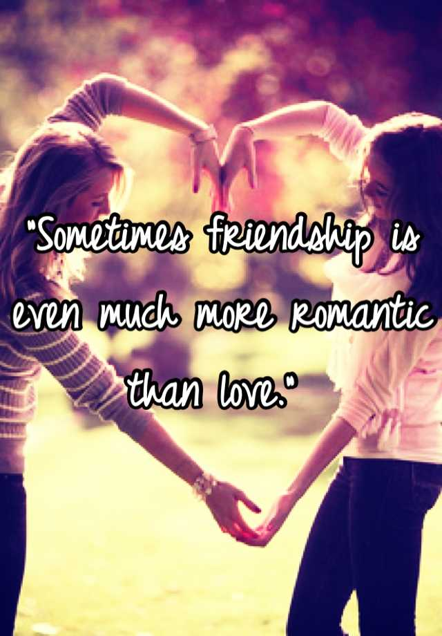Sometimes friendship is even much more romantic than love sometimes friendship is even much more romantic than love thecheapjerseys Choice Image