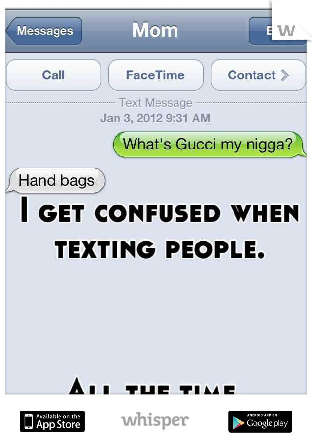 I get confused when texting people.     All the time.