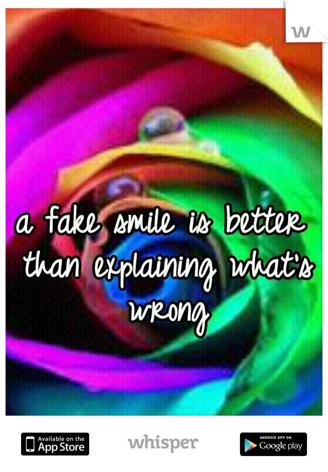 a fake smile is better than explaining what's wrong