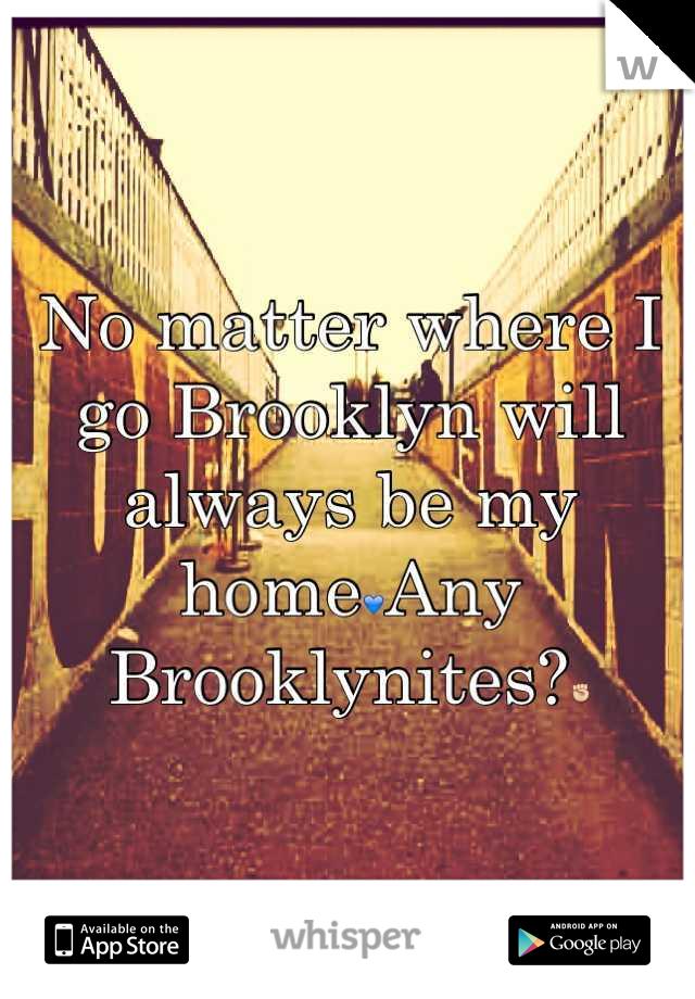 No matter where I go Brooklyn will always be my home💙Any Brooklynites?✊