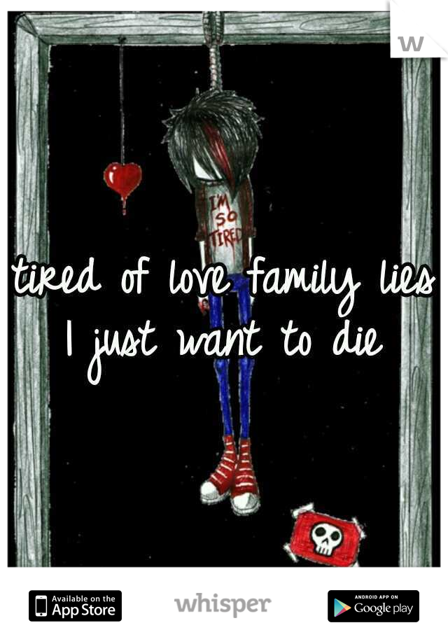 tired of love family lies I just want to die