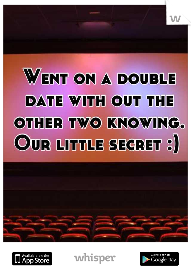 Went on a double date with out the other two knowing. Our little secret :)