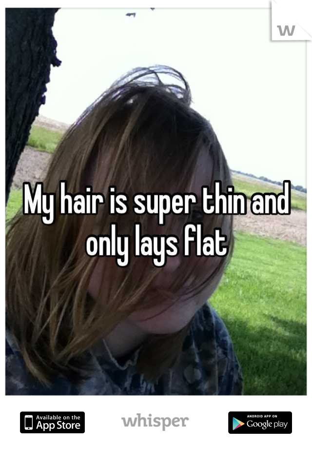 My hair is super thin and only lays flat