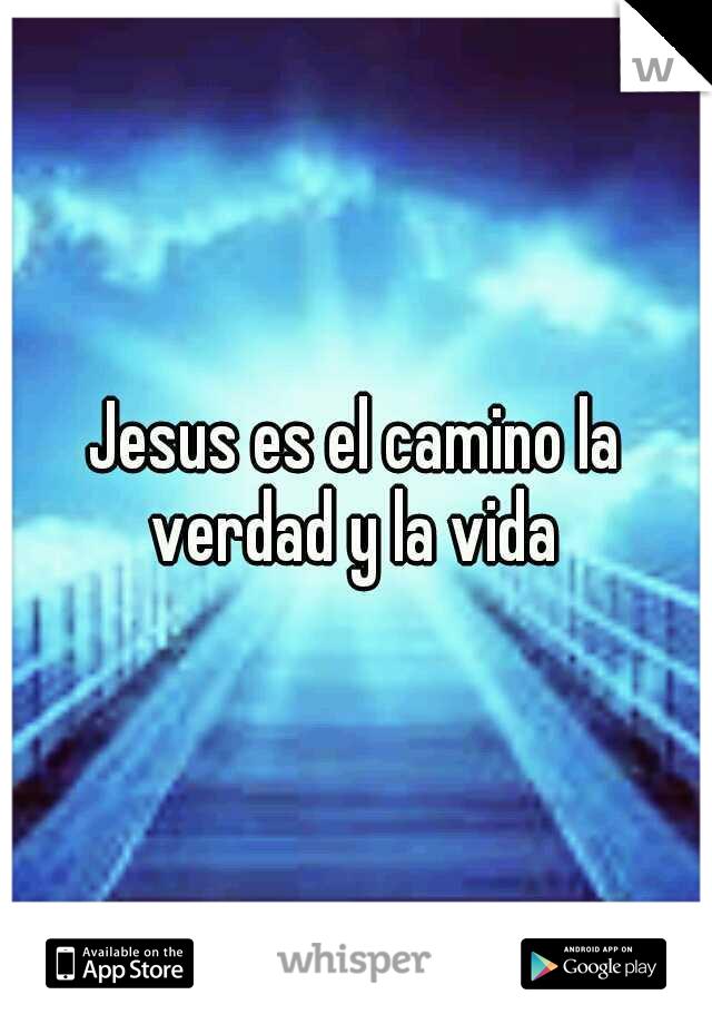 Jesus es el camino la verdad y la vida