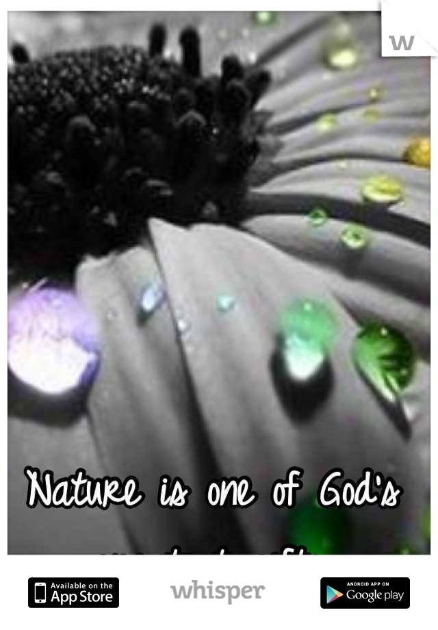 Nature is one of God's greatest gifts.