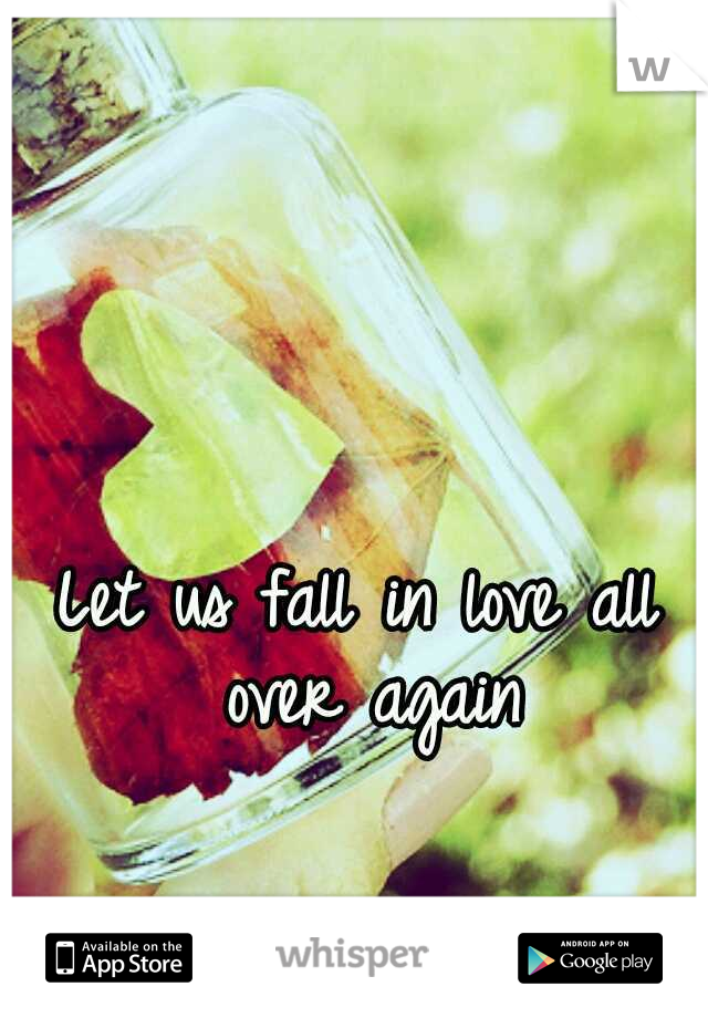 Let us fall in love all over again