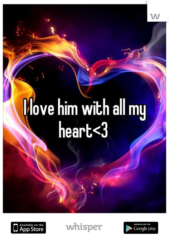 I love him with all my heart<3