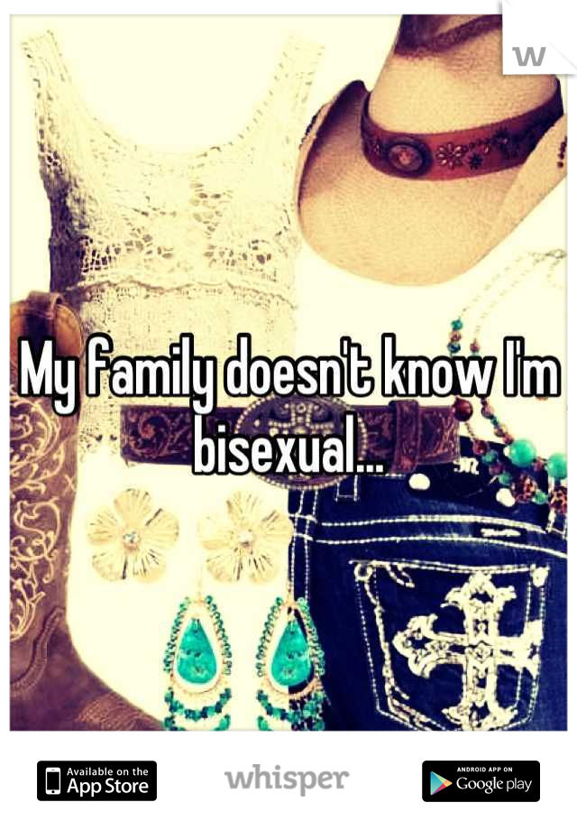 My family doesn't know I'm bisexual...