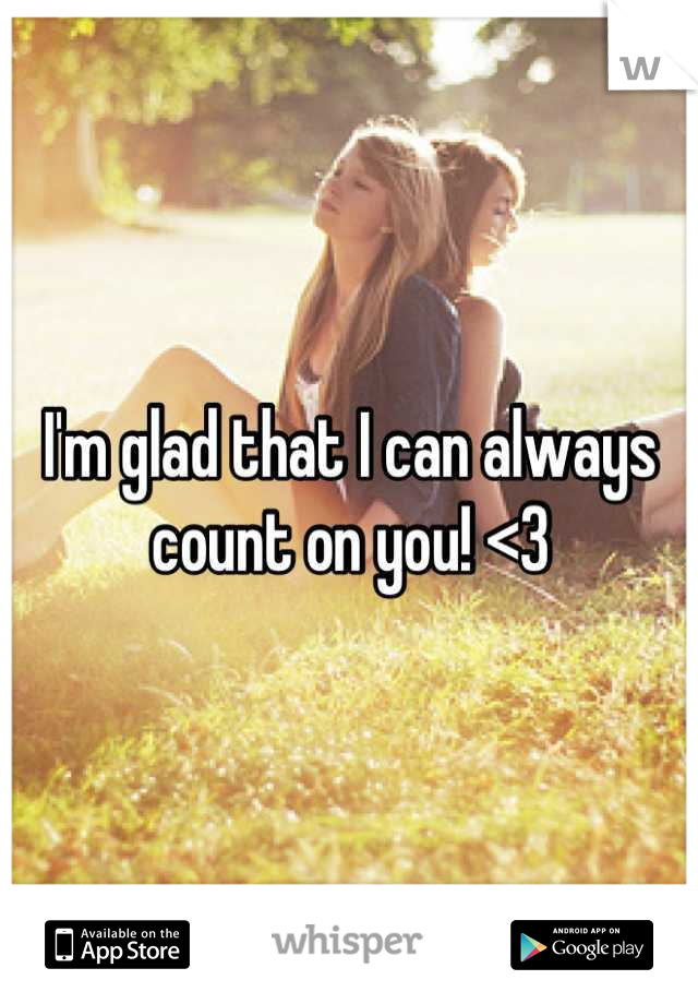 I'm glad that I can always count on you! <3