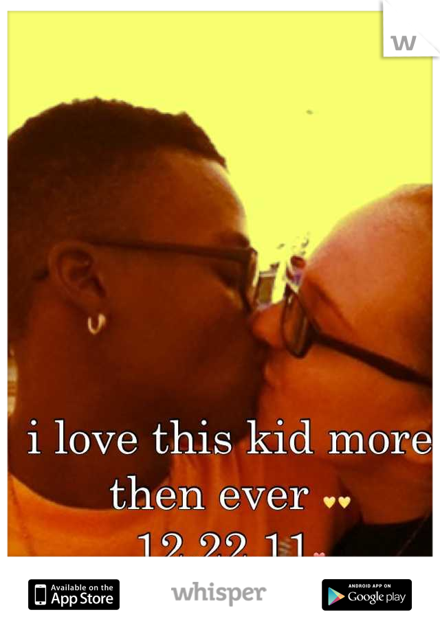 i love this kid more then ever 💛💛 12.22.11❤