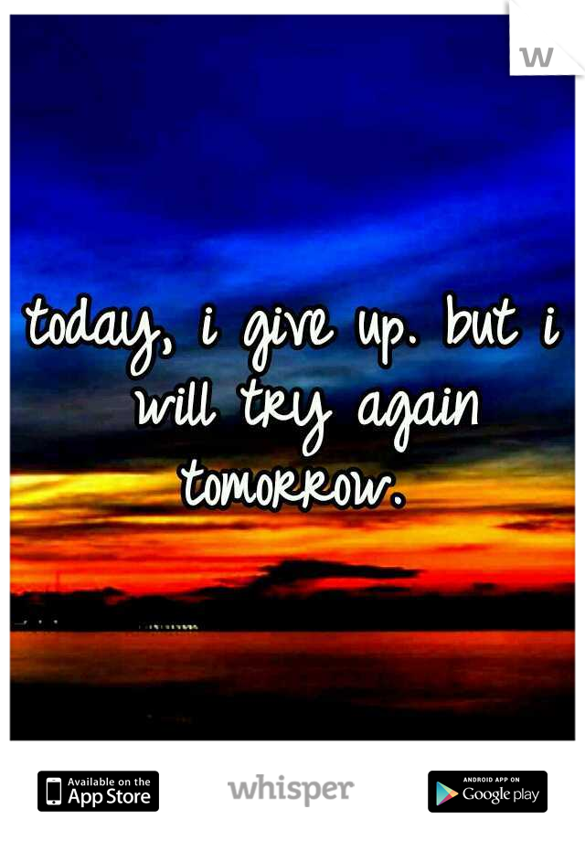 today, i give up. but i will try again tomorrow.