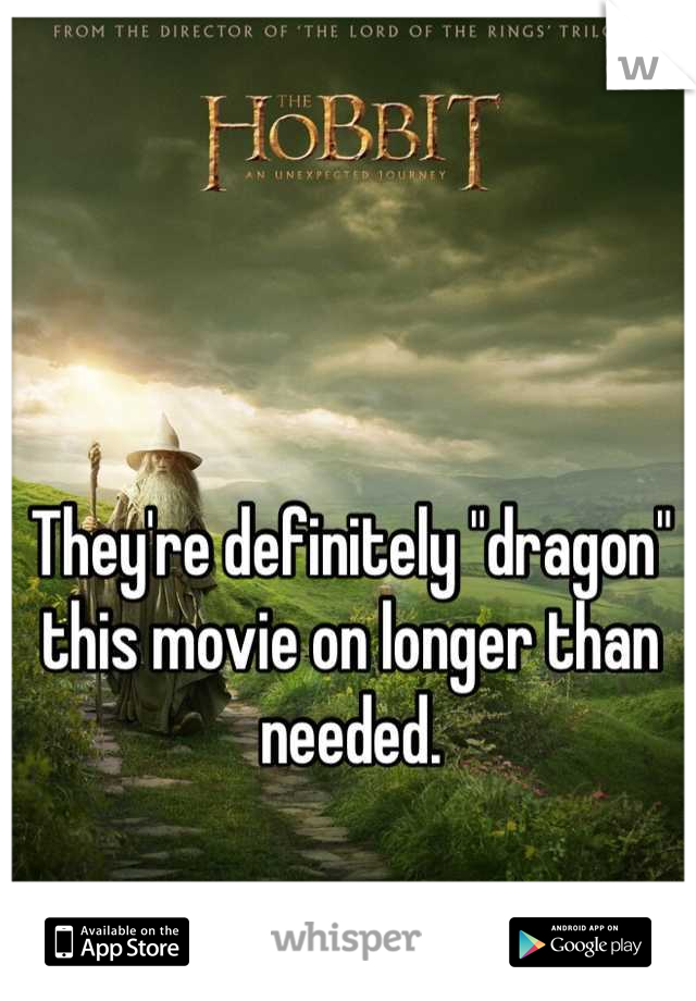 """They're definitely """"dragon"""" this movie on longer than needed."""