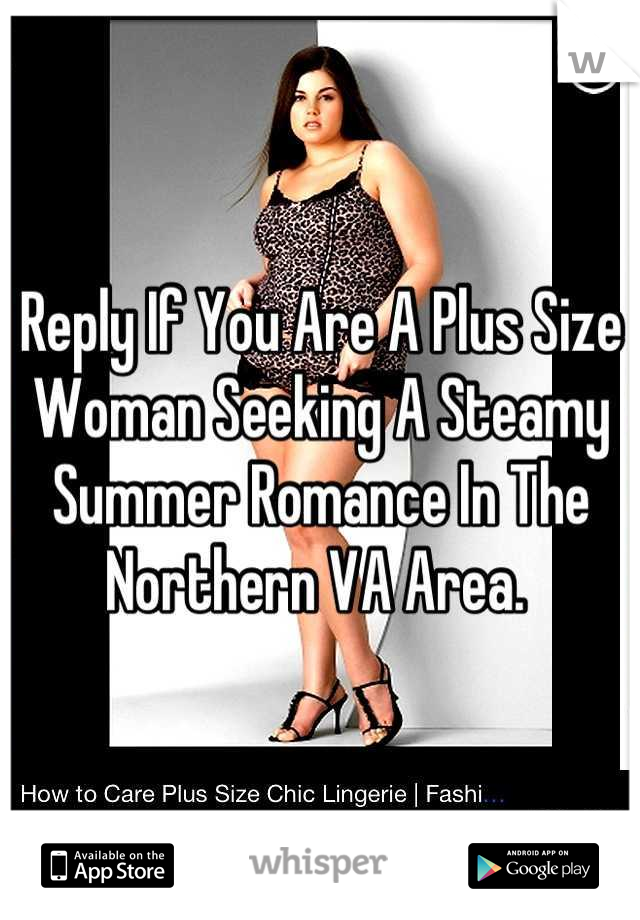 Reply If You Are A Plus Size Woman Seeking A Steamy Summer Romance In The Northern VA Area.