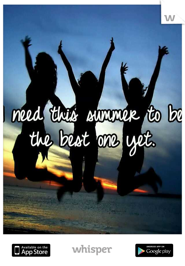 I need this summer to be the best one yet.