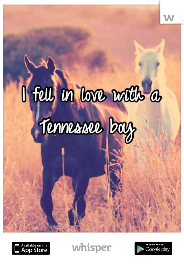 I fell in love with a Tennessee boy