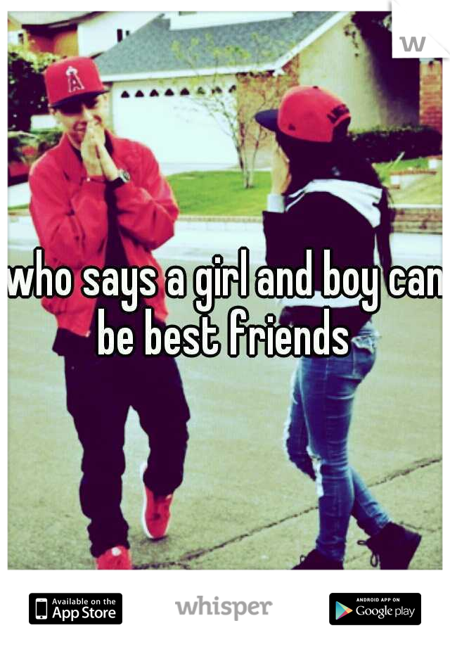 who says a girl and boy can be best friends