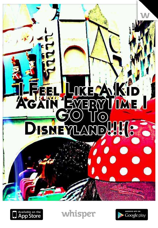 I Feel Like A Kid Again EveryTime I GO To Disneyland!!!(: