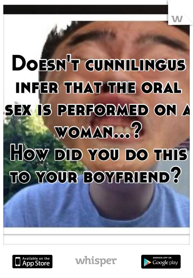 How is cunnilingus performed