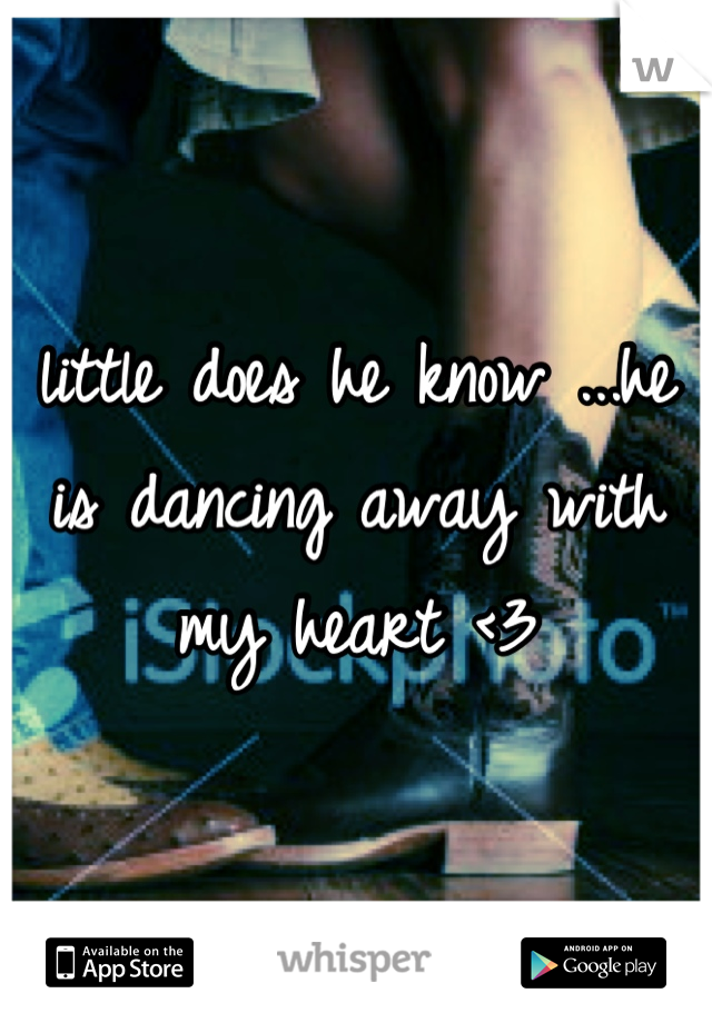 little does he know ...he is dancing away with my heart <3