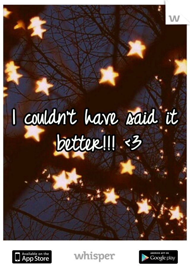 I couldn't have said it better!!! <3