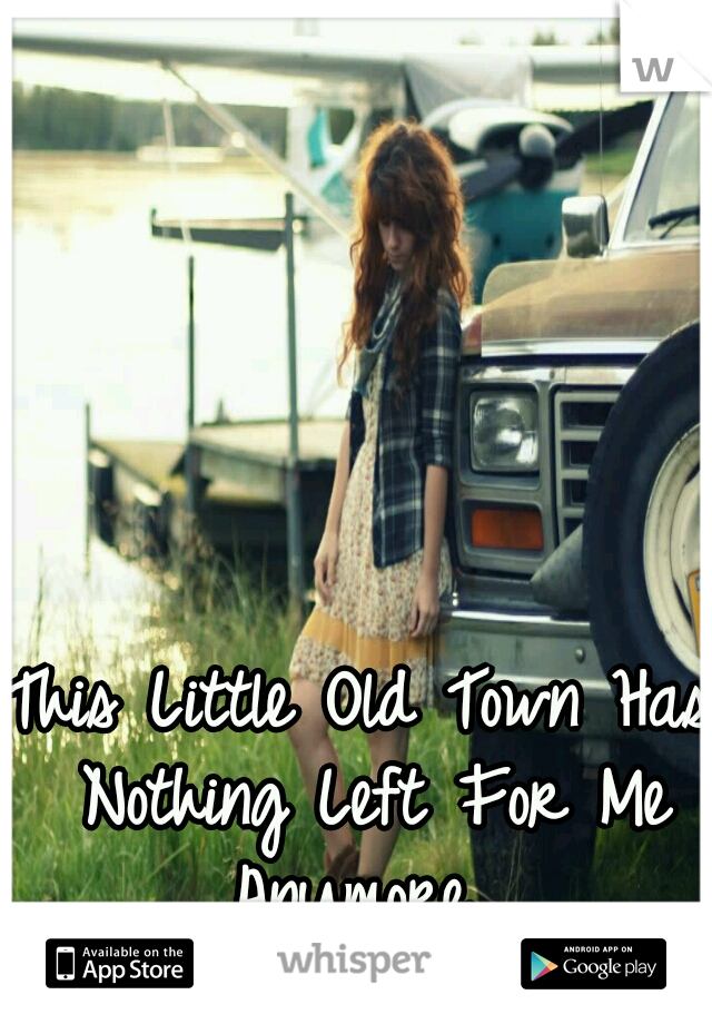 This Little Old Town Has Nothing Left For Me Anymore.