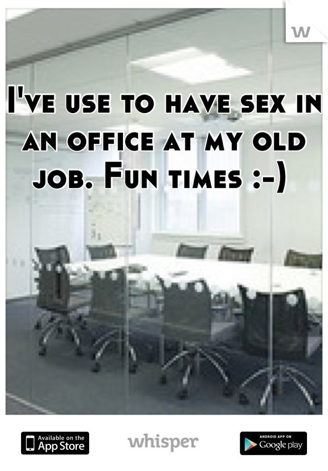 I've use to have sex in an office at my old job. Fun times :-)