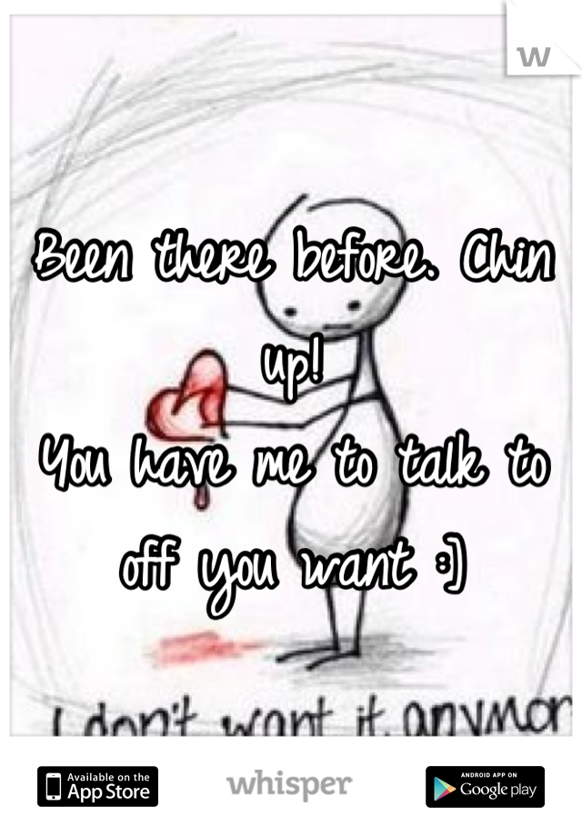 Been there before. Chin up!  You have me to talk to off you want :]