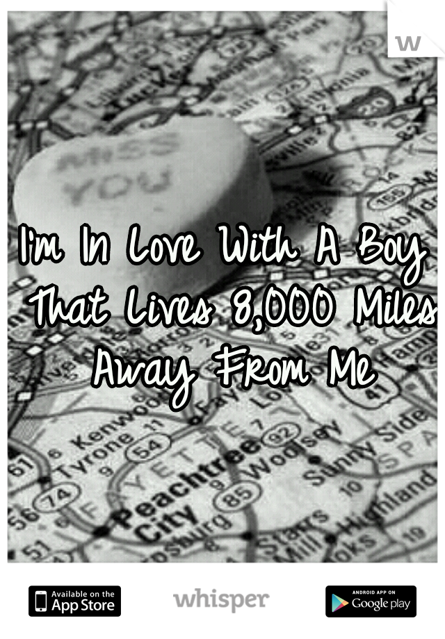 I'm In Love With A Boy That Lives 8,000 Miles Away From Me